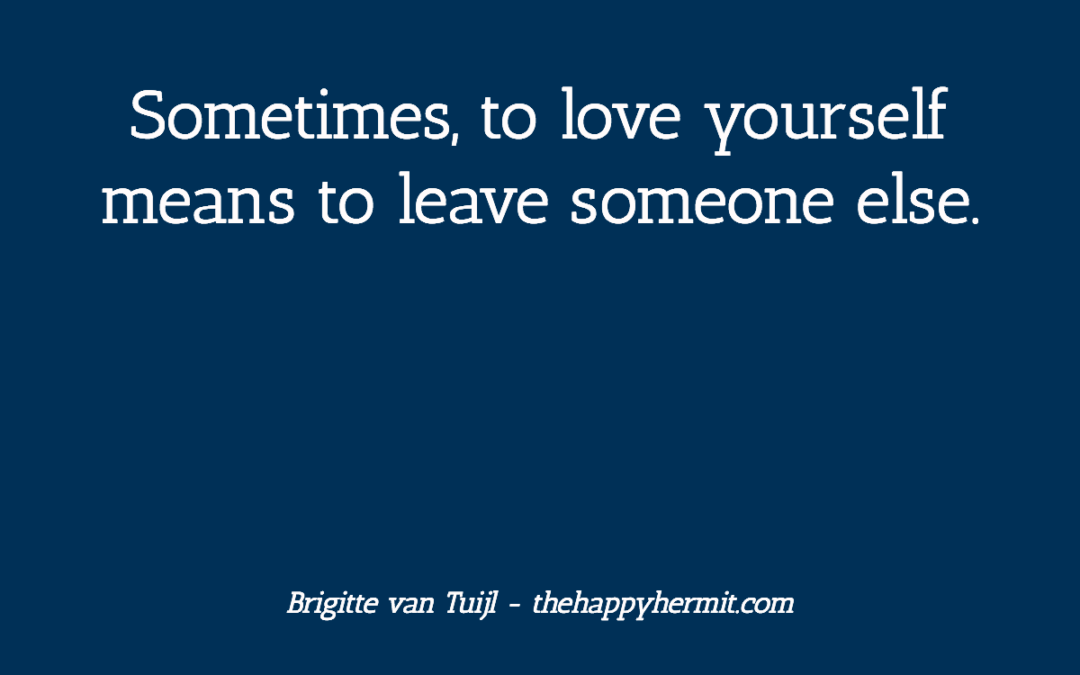 Sometimes, to love yourself means to leave someone else.