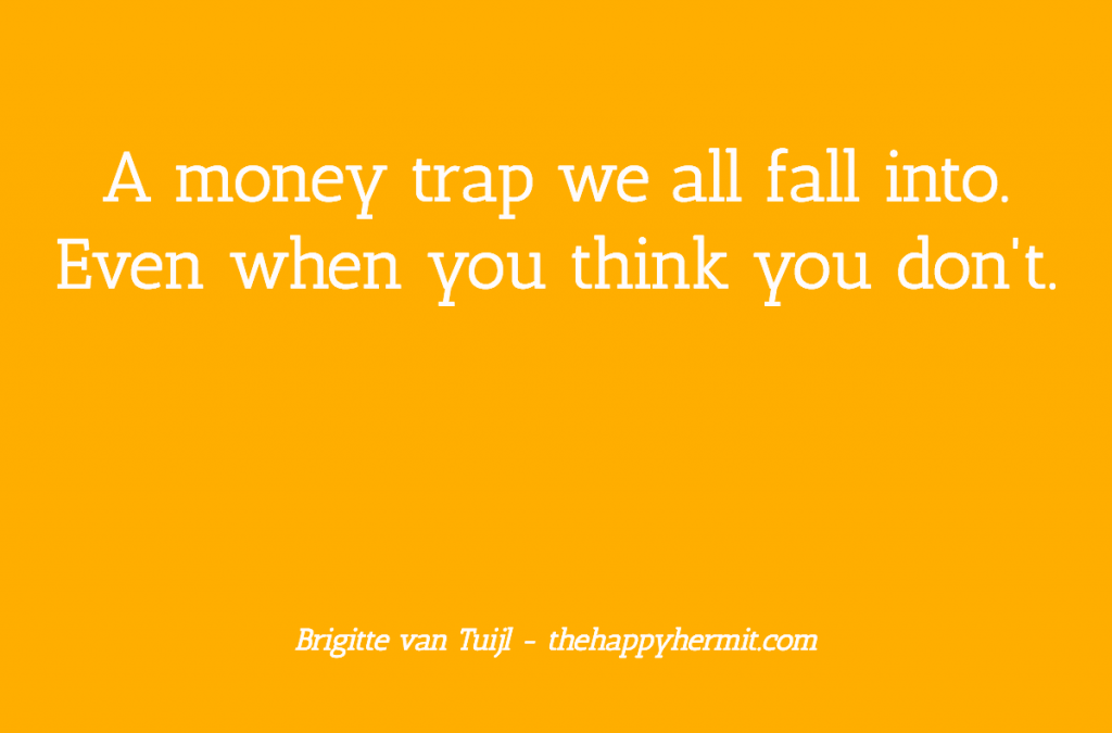 A money trap we all fall into. Even when you think you don't.