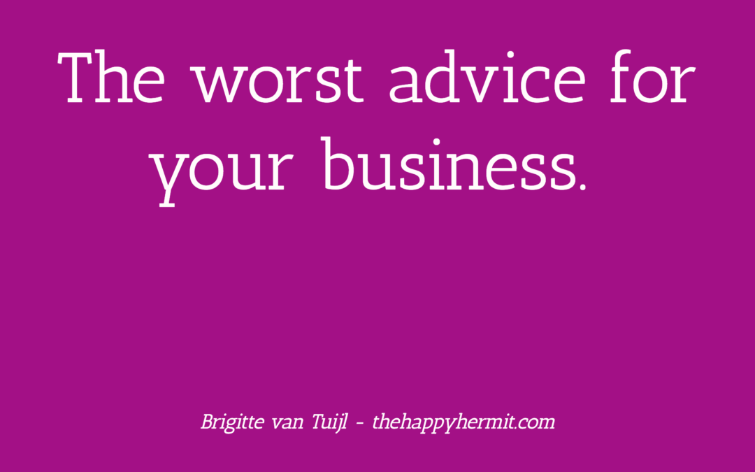 The worst advice for your business.