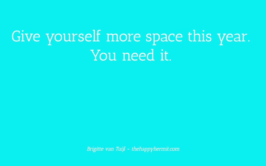 Give yourself more space this year. You need it.