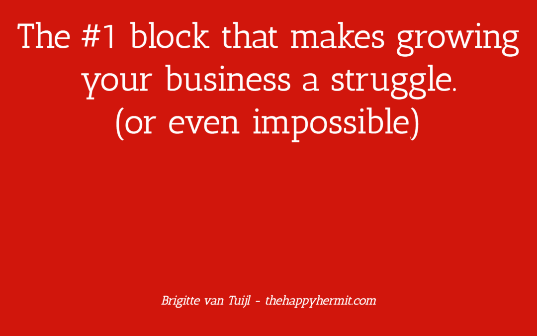The #1 block that makes growing your business a struggle.