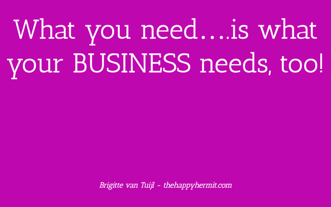 What you need….is what your BUSINESS needs, too!