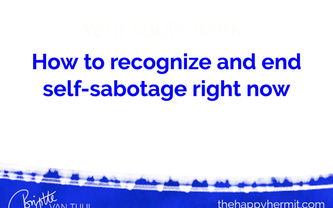 How to recognize and end self-sabotage right now