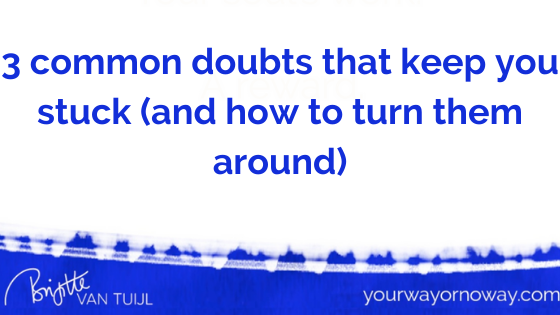 3 common doubts that keep you stuck (and how to turn them around)