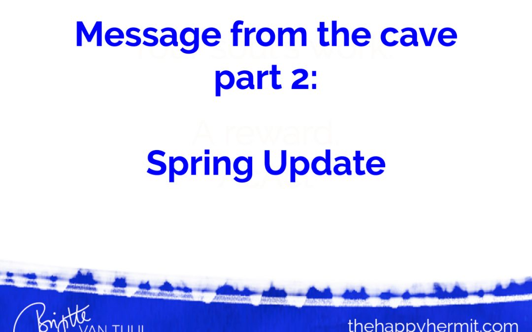 Message from the cave – part 2 – Spring update