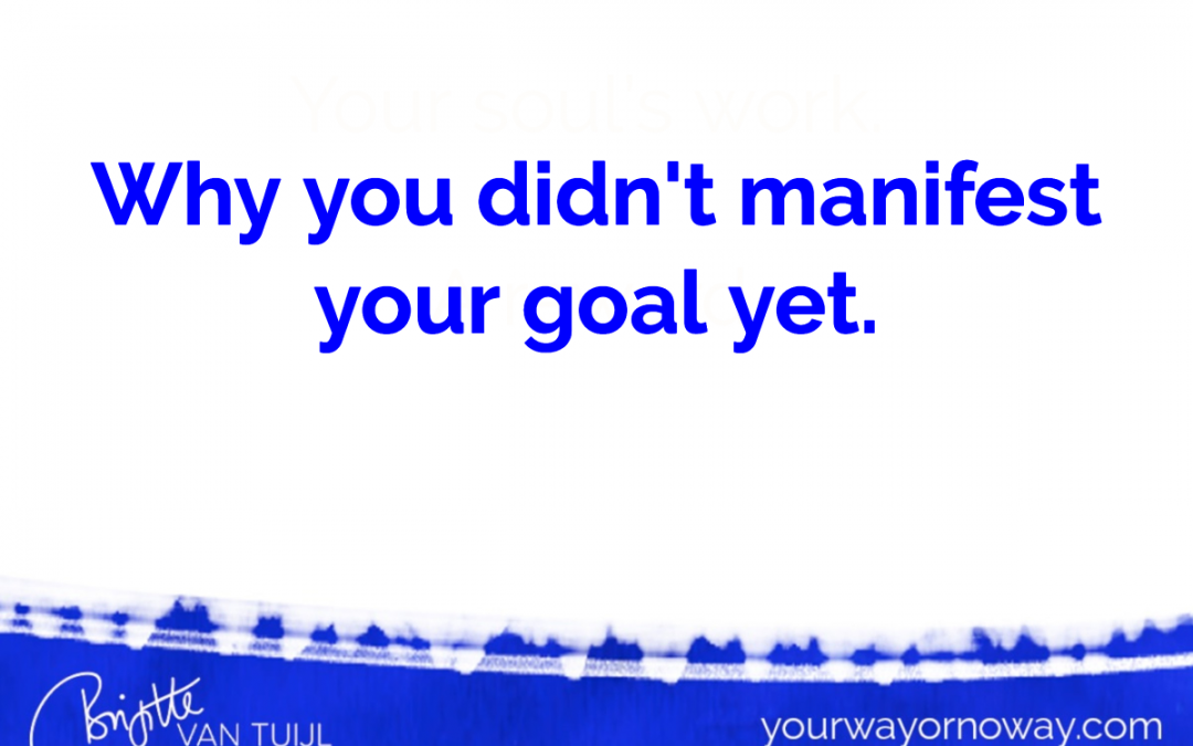 Why you didn't manifest your goal (yet)