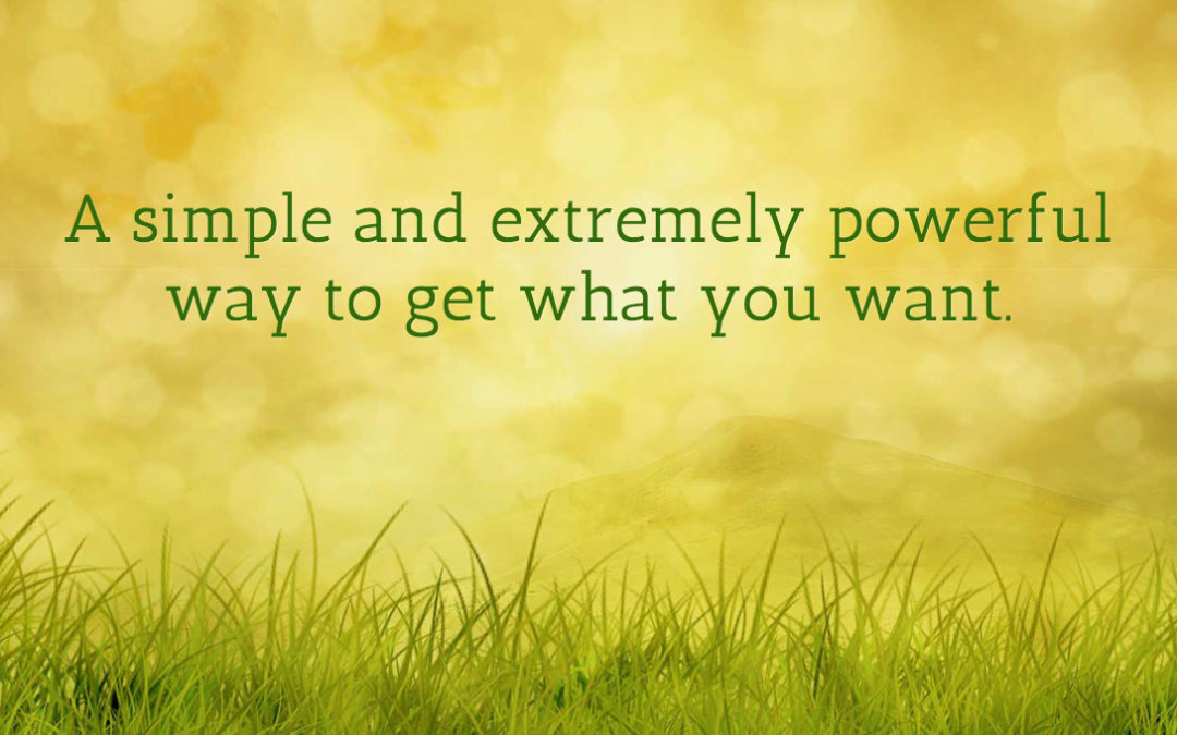A simple and extremely powerful way to get what you want.