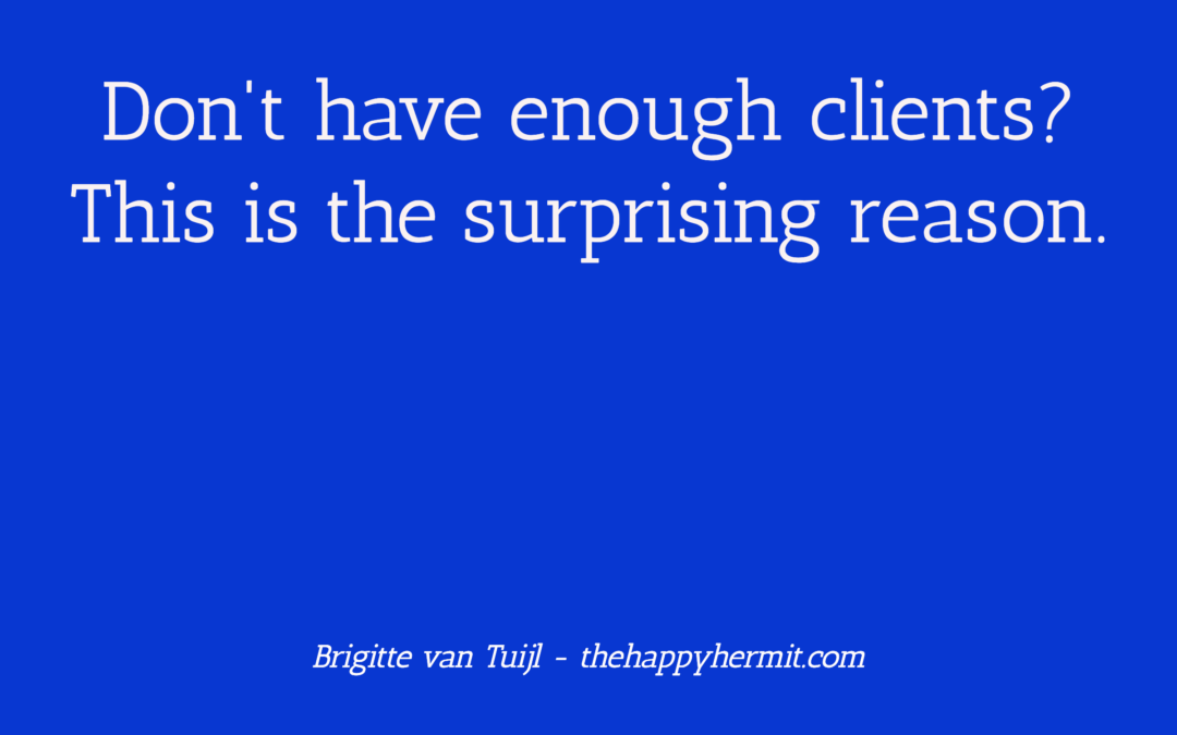 Don't have enough clients? This is the surprising reason.