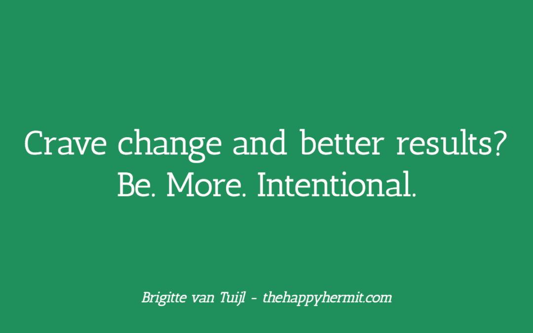 Crave change and better results? Be. More. Intentional.