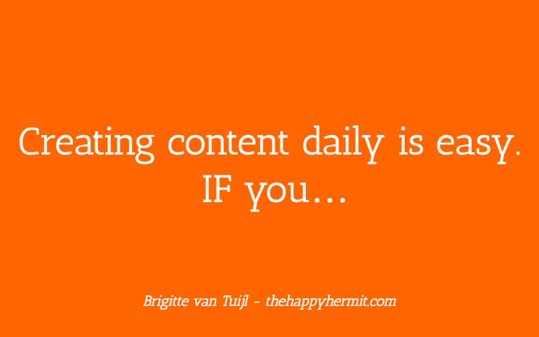 Creating content daily is easy. IF you…