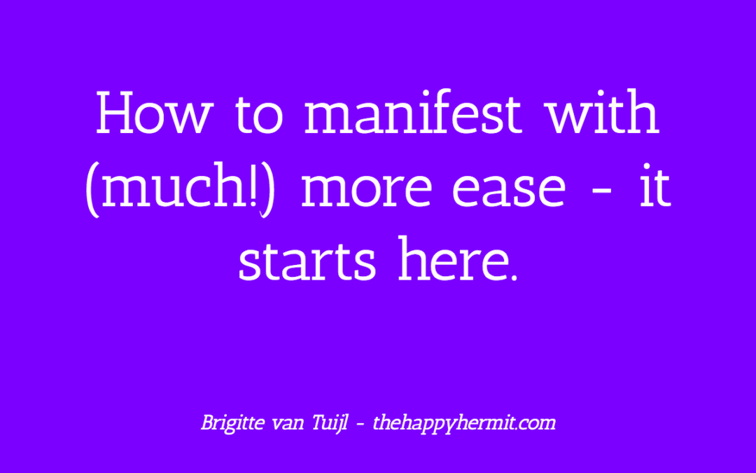 How to manifest with (much!) more ease – it starts here