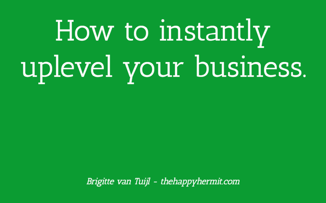 How to instantly uplevel your business