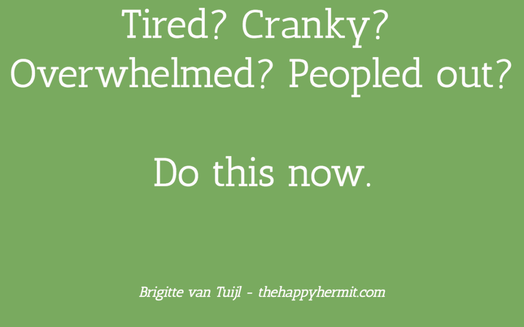 Tired? Cranky? Overwhelmed? Peopled out? Do this now.