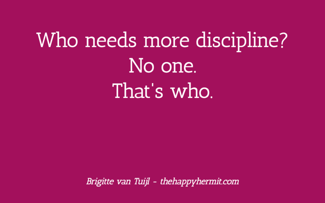 Who needs more discipline? No one. That's who.