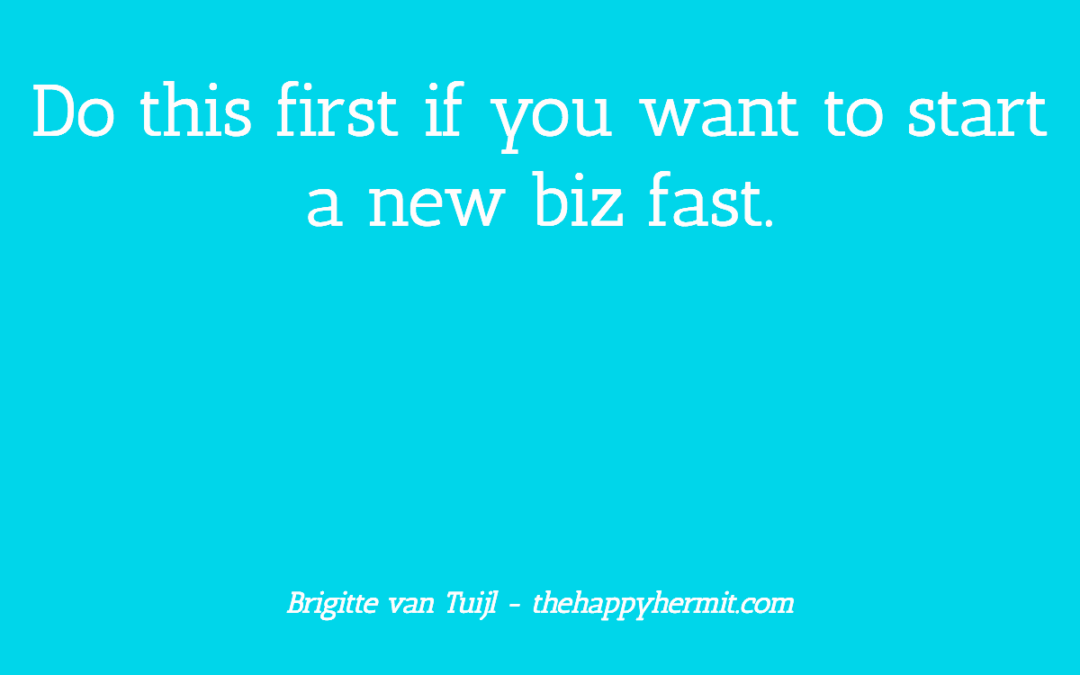 Do this first if you want to start a new biz fast.