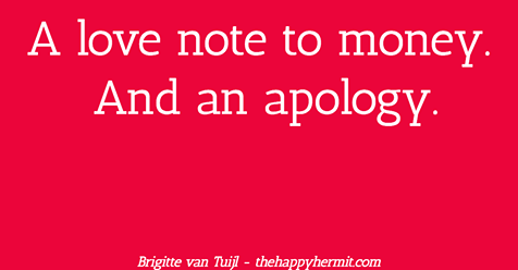 A love note to money. And an apology.