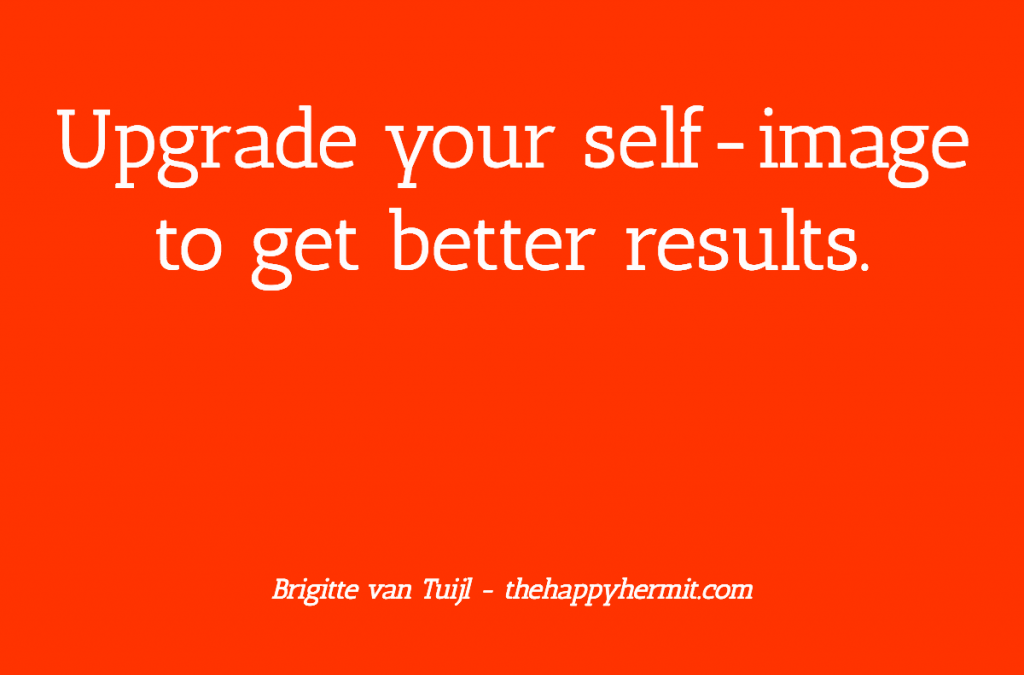 Upgrade your self-image to get better results.