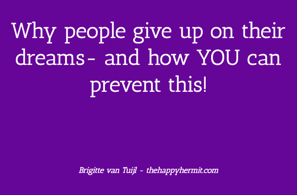 Why people give up on their dreams- and how YOU can prevent this!