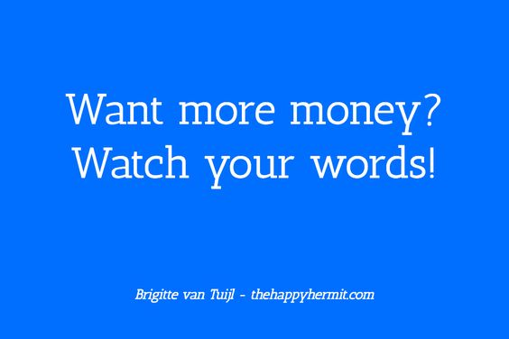 Want more money? Watch your words!