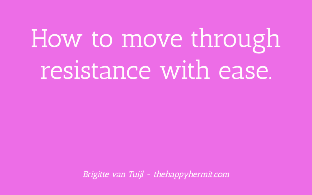 How to move through resistance with ease.