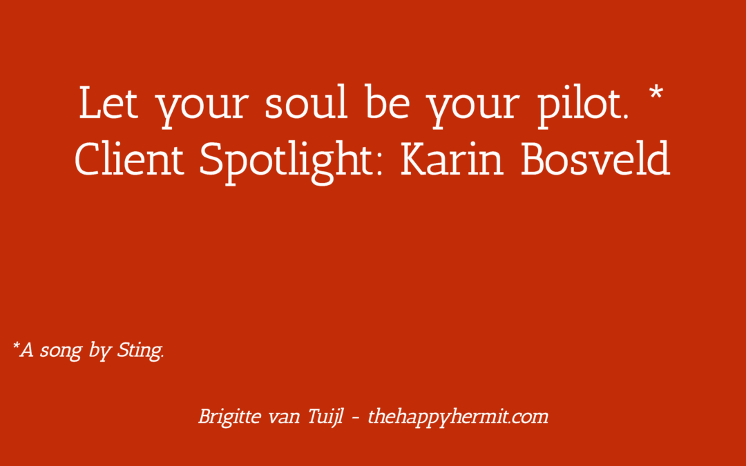 Let your soul be your pilot – Client Spotlight: Karin Bosveld