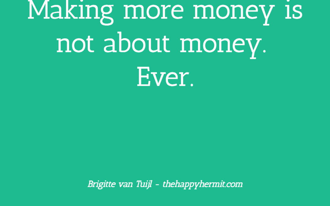 Making more money is not about money. Ever.