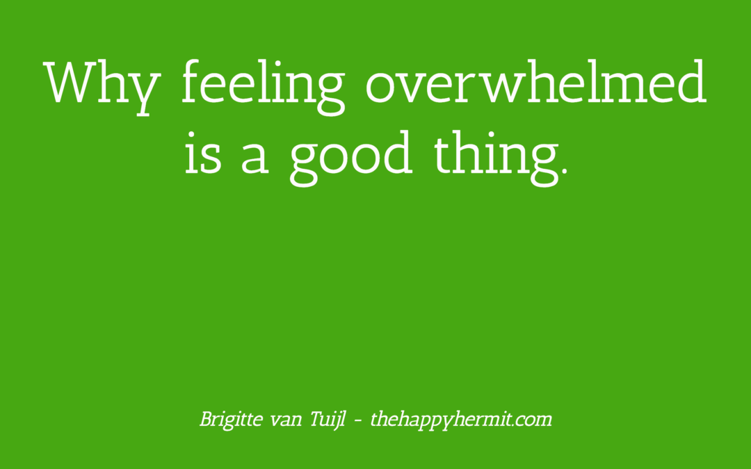 Why feeling overwhelmed is a good thing.