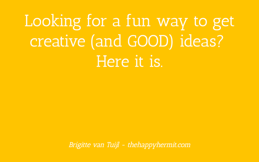 Looking for a fun way to get creative (and GOOD) ideas? Here it is.
