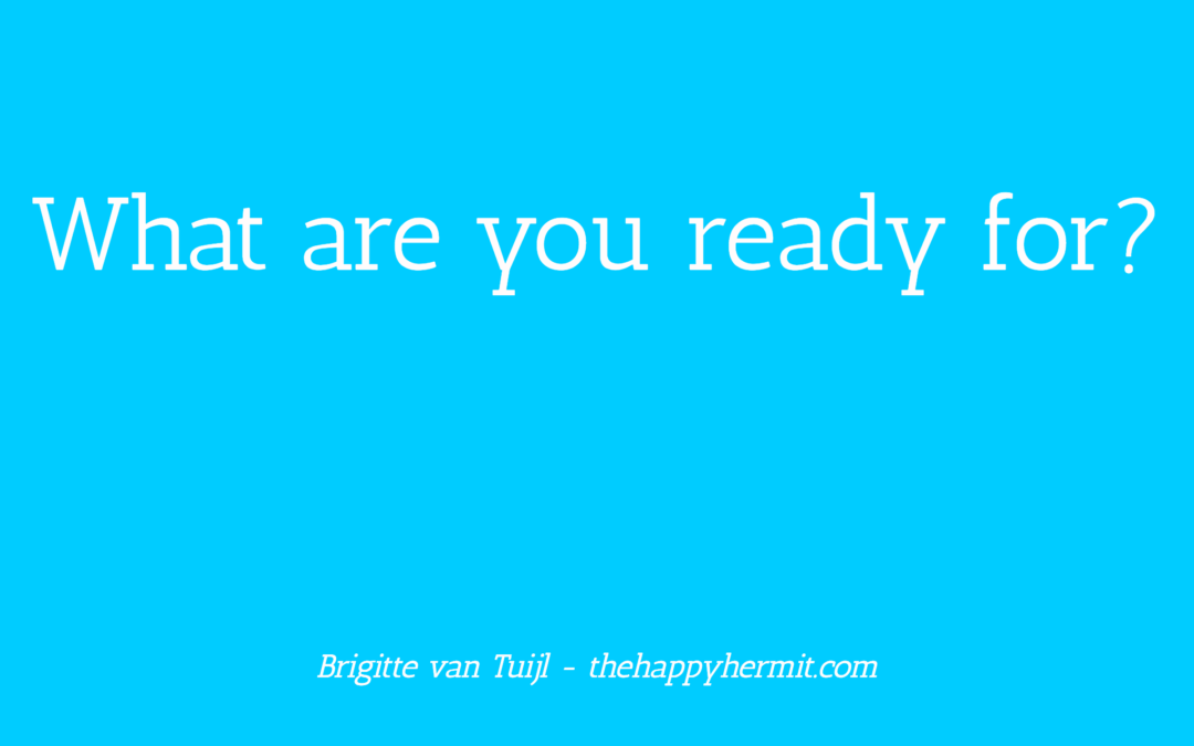 What are you ready for?