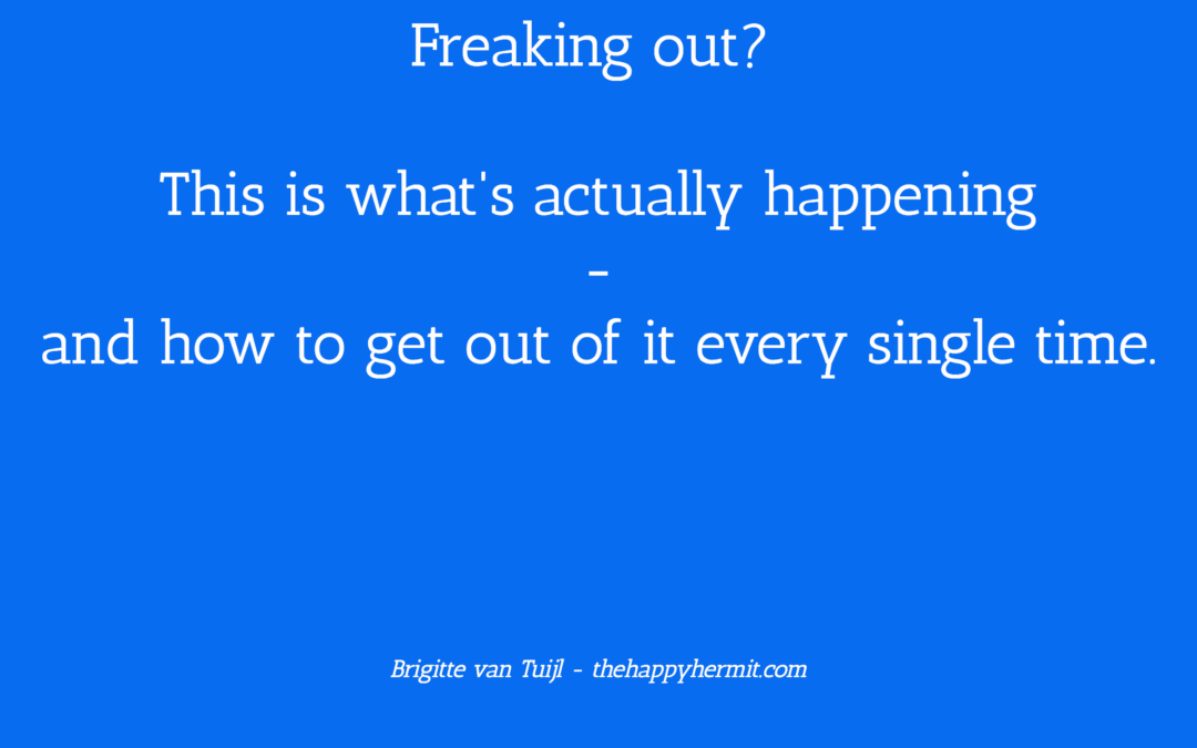 Freaking out? This is what's actually happening – and how to get out of it every single time.