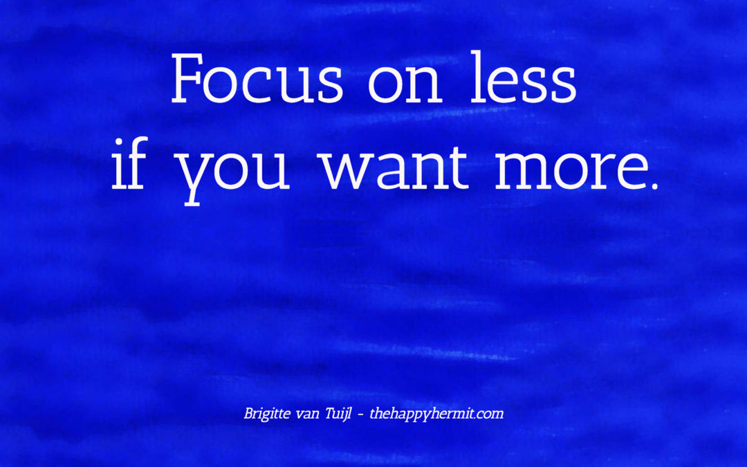 Focus on less if you want more.