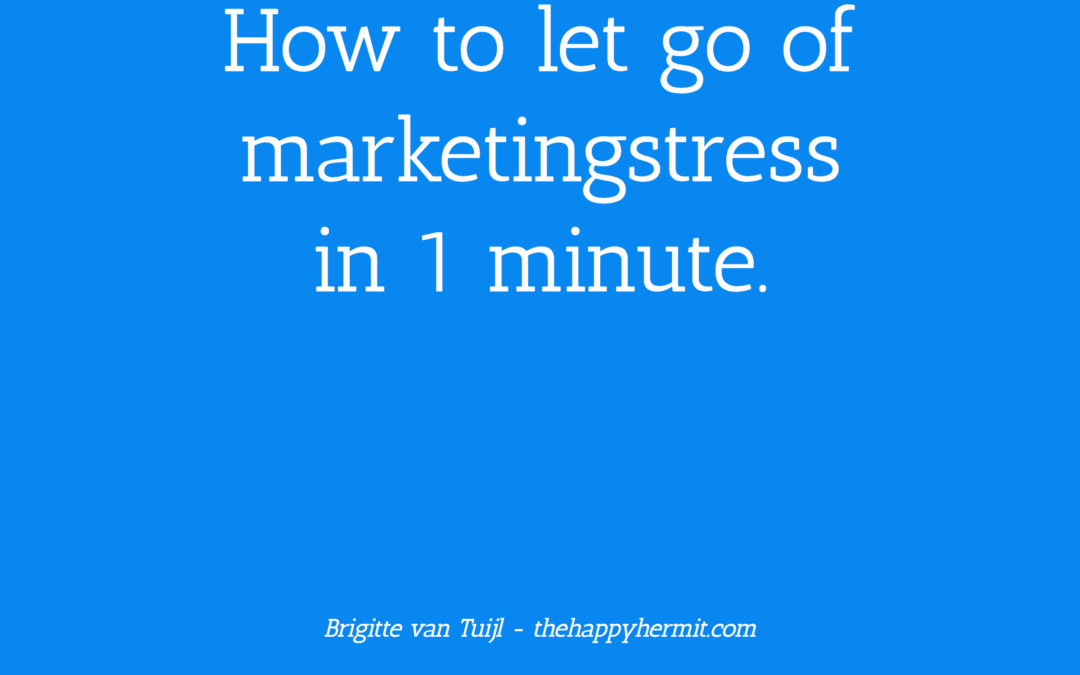 How to let go of marketingstress in 1 minute.