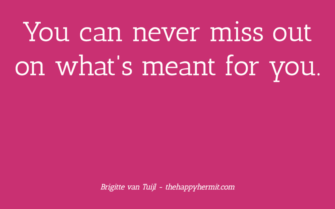 You can never miss out on what's meant for you