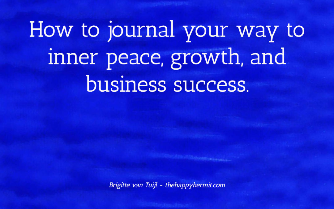 How to journal your way to inner peace, growth, and business success.