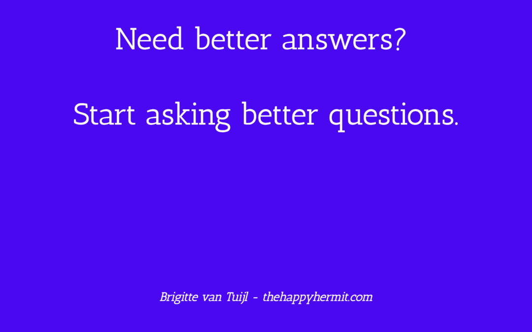 Need better answers? Start asking better questions.