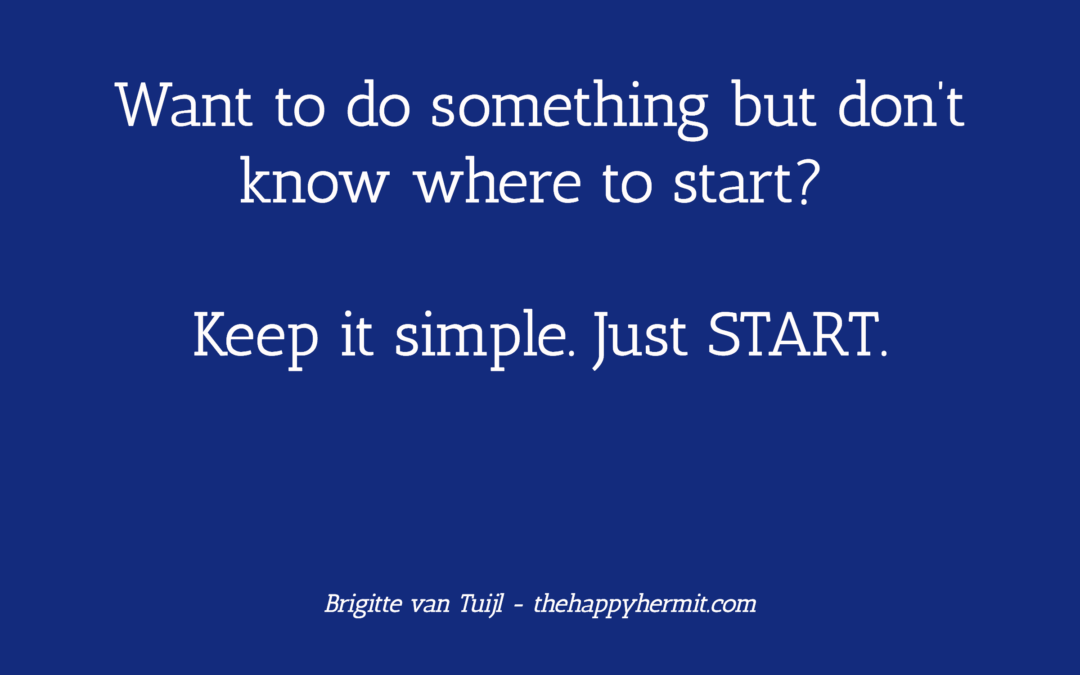 Want to do something but don't know where to start? Keep it simple. Just START.