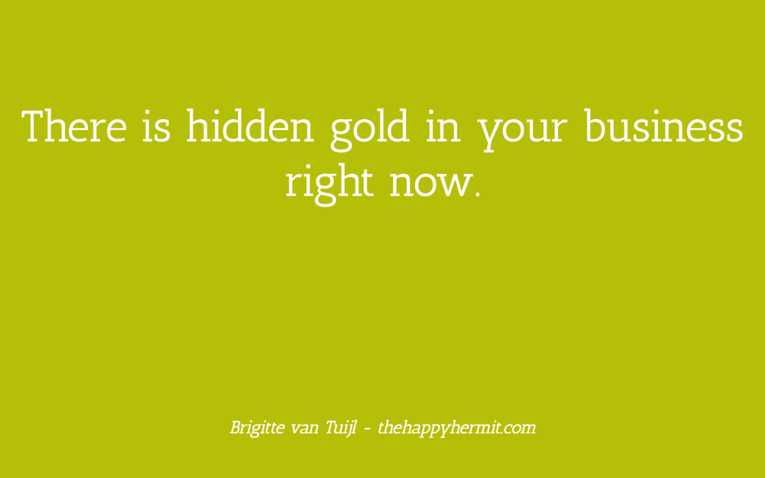 This is the map to the hidden gold in your business.