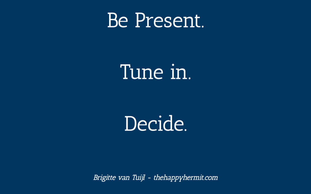 Be present. Tune in. Decide.