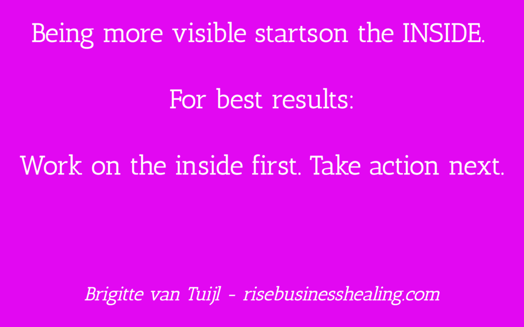 Being more visible starts on the inside.