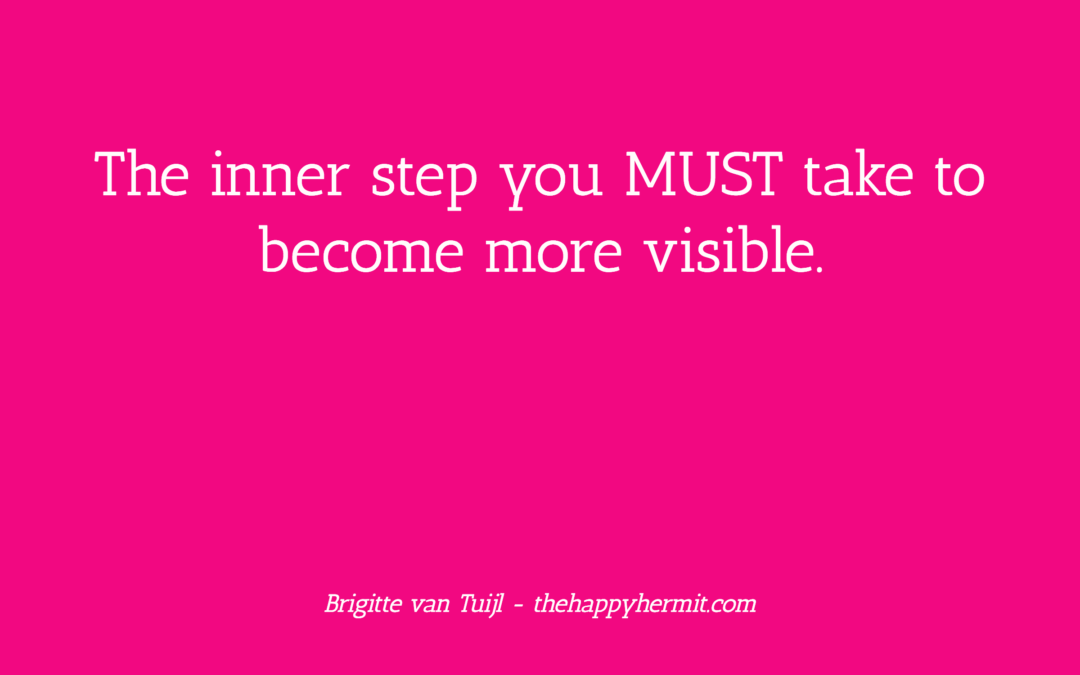 The inner step you MUST take to become more visible.