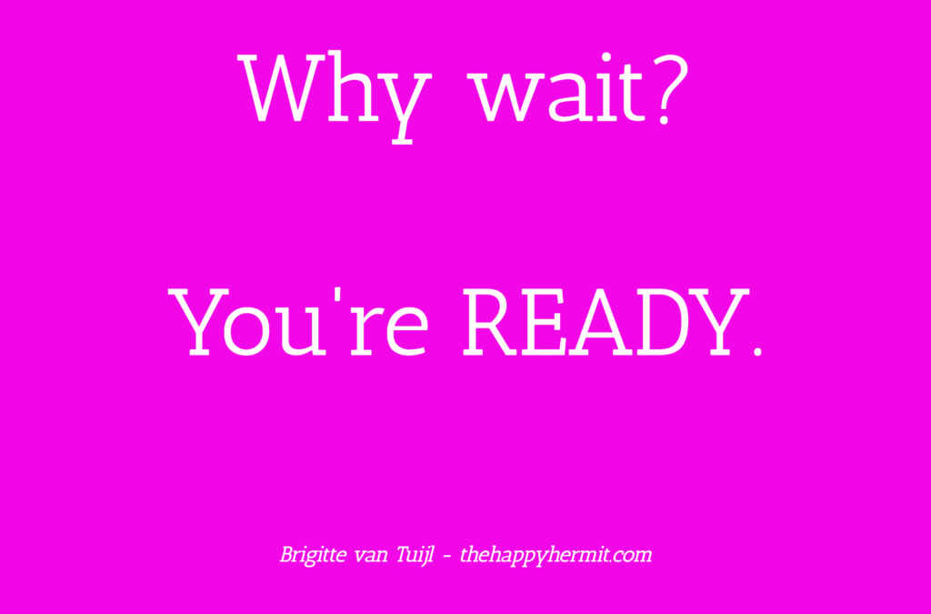 Why wait? You're ready.