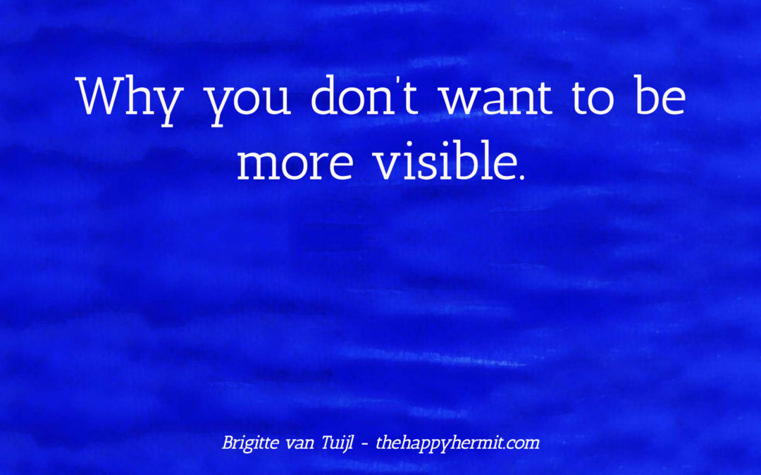 Why you don't want to be more visible.