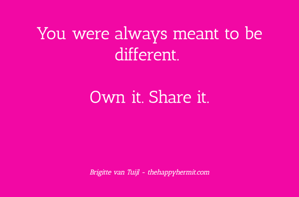 You were always meant to be different. Own it. Share it.