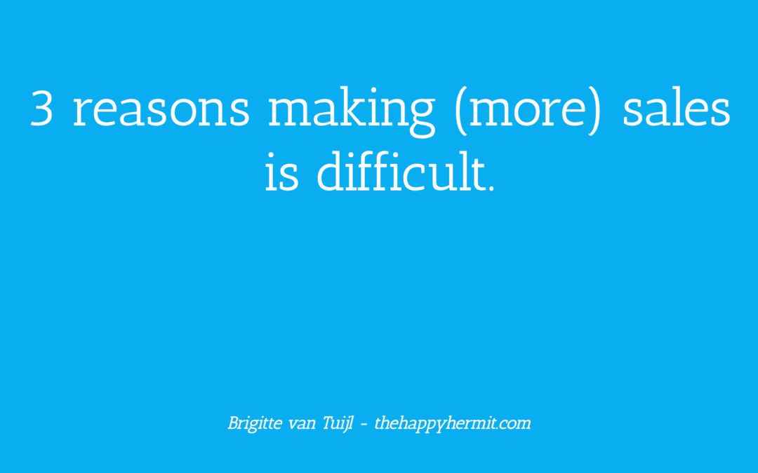 3 reasons making (more) sales is difficult.
