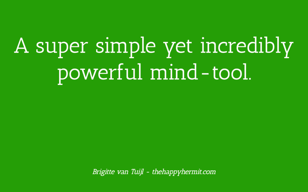 A super simple yet incredibly powerful mind-tool.