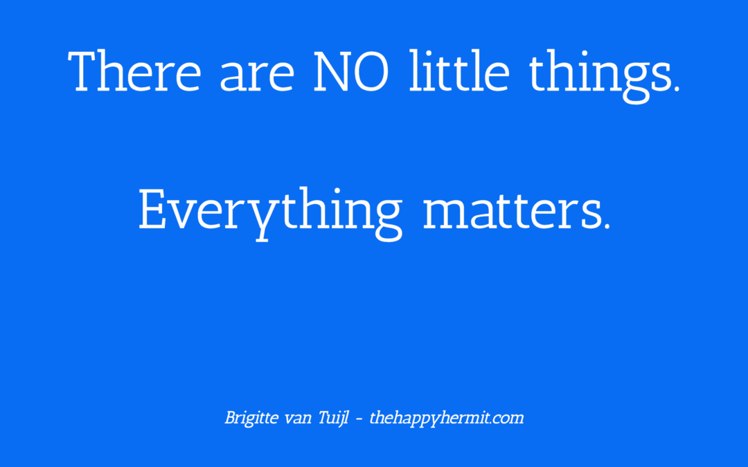 There are NO little things. Everything matters.