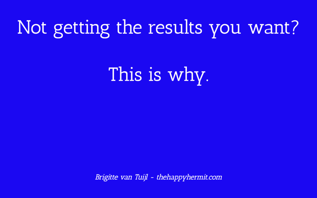 Not getting the results you want? This is why.