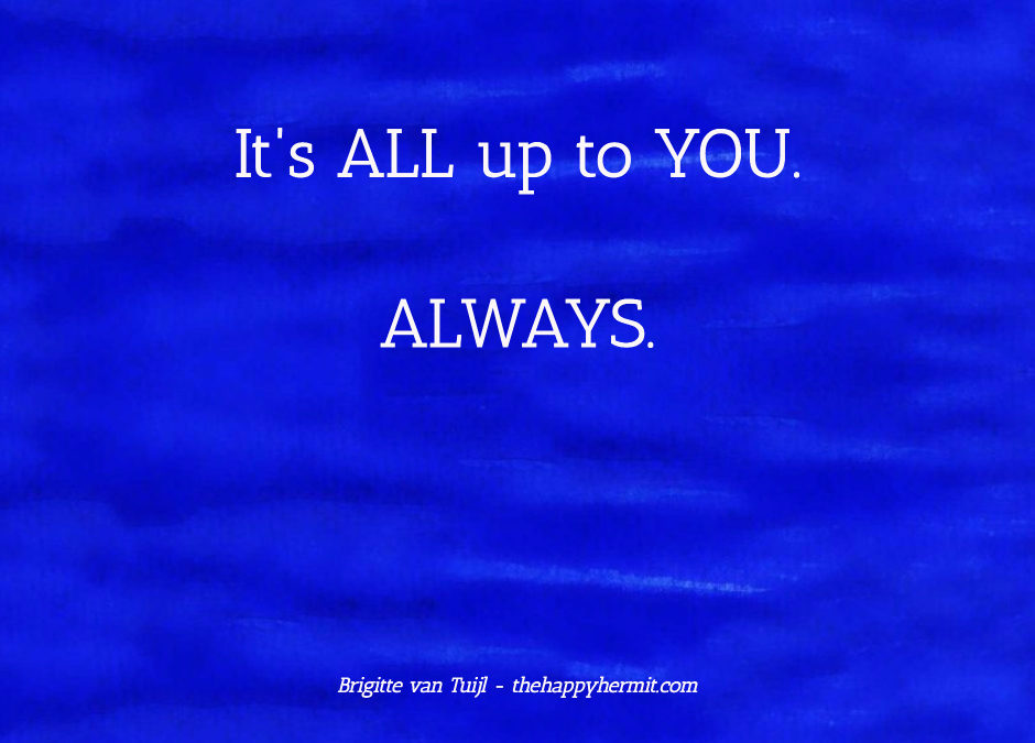 It's ALL up to you. Always.