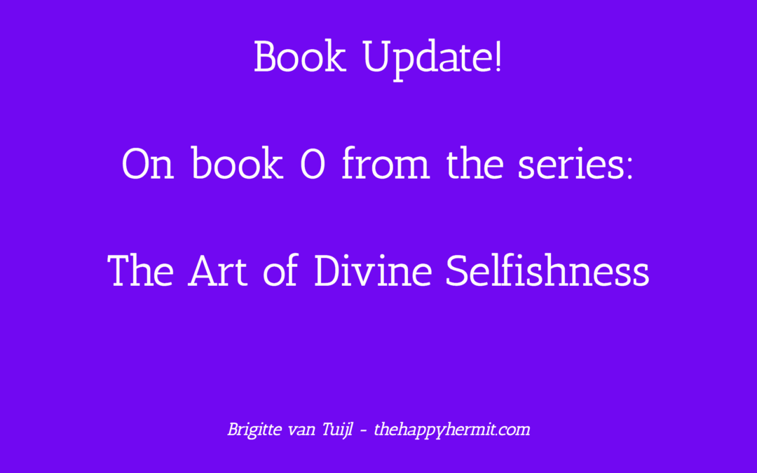 Book Update! – on book 0 of the series 'The Art of Divine Selfishness'
