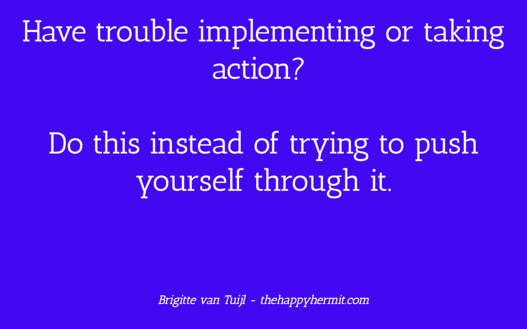 Have trouble implementing or taking action? Do this.